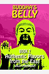 Buddha's Belly - Authentic Flavors From The East: Healthy, Flavorful Buddhist Recipes Cookbook from Nepal , Tibet , Bhutan , Myanmar, Laos , Cambodia. ... Consciously (Buddha's Belly Series 2) Kindle Edition