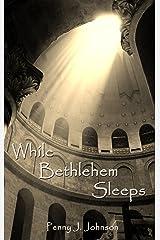 While Bethlehem Sleeps Kindle Edition