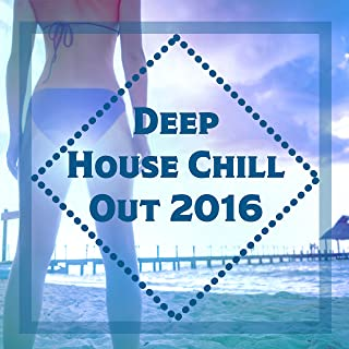 Deep House Chill Out 2016 – Best Chill Out Hits 2016, Ibiza Party, Summer Music 2016, Beach Chill Out, Deep Vibes, Tropic Chill Out Music, Summer Love