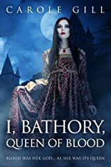 I, Bathory, Queen of Blood Kindle Edition