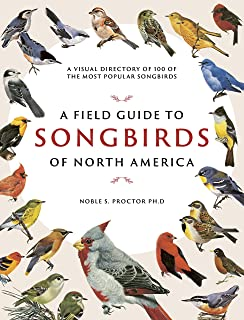 A Field Guide to Songbirds of North America: A Visual Directory of 100 of the Most Popular Songbirds