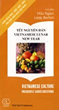 Tet Nguyen Dan / Vietnamese Lunar New Year (Vietnamese Culture: Frequently Asked Questions)