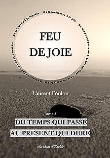 FEU DE JOIE: T.2 Du temps qui passe au présent qui dure (French Edition)