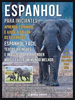 Espanhol para iniciantes - Aprenda Espanhol e Ajude a Salvar os Elefantes: Espanhol Fácil - Textos bilingues e imagens par...