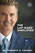 The LAP-BAND® Simplified: What you need to know about gastric banding + over 50 bariatric friendly recipes.