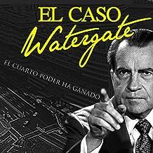 El caso Watergate: El cuarto poder ha ganado [Watergate: When the Fourth Estate Won]