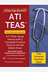 ATI TEAS Test Prep 2020 and 2021: ATI TEAS Study Manual with 2 Complete Practice Tests for the 6th Edition Exam [Study Guide Includes Detailed Answer Explanations] Kindle Edition