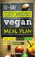30-Day Ketogenic Vegan Meal Plan: Plant Based Low Carb Recipes for Rapid Weight Loss