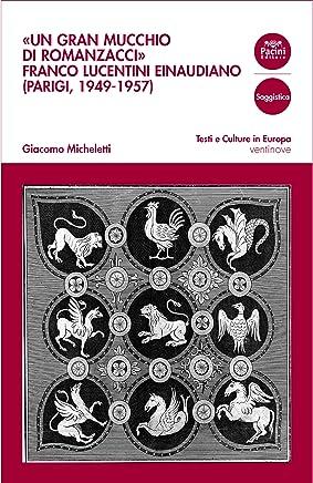 Un gran mucchio di romanzacci: Franco Lucentini einaudiano (Parigi, 1949-1957) (Testi e culture in Europa Vol. 29)