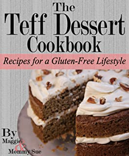 The Teff Dessert Cookbook: Recipes for a Gluten-Free Lifestyle (English Edition)