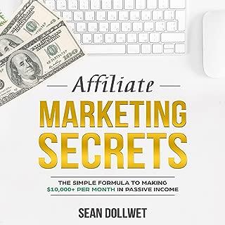Affiliate Marketing Secrets: The Simple Formula to Making $10,000 + per Month in Passive Income