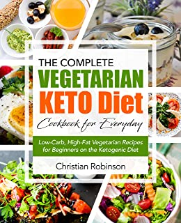 Keto Diet Cookbook: The Complete Vegetarian Keto Diet Cookbook for Everyday   Low-Carb, High-Fat Vegetarian Recipes for Beginners on the Ketogenic Diet (Keto Diet Vegetarian Cookbook)