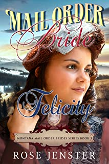 Mail Order Bride Felicity: A Sweet Western Historical Romance (Montana Mail Order Brides Series Book 3)
