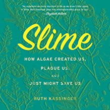 Slime: How Algae Created Us, Plague Us, and Just Might Save Us