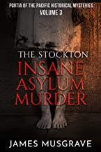 The Stockton Insane Asylum Murder: Nineteenth Century Historical Mystery and Thriller (Portia of the Pacific Historical Mysteries Book 3)