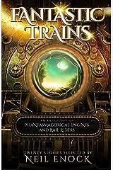 Fantastic Trains: An Anthology of Phantasmagorical Engines and Rail Riders Kindle Edition