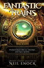 Fantastic Trains: An Anthology of Phantasmagorical Engines and Rail Riders