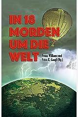 In 18 Morden um die Welt: Kriminelle Kurzgeschichten von fünf Kontinenten Kindle Ausgabe