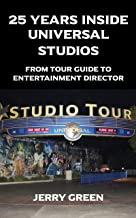 25 Years Inside Universal Studios: From Tour Guide to Entertainment Director (English Edition)