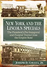 New York and the Lincoln Specials: The President's Pre-Inaugural and Funeral Trains Cross the Empire State
