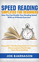 Speed Reading Simplified for Beginners: How You Can Double Your Reading Speed With an 8 Minute Exercise!: - Along with 7 Bad Reading Habits & 7 Common Misconceptions That People Have About Reading.