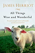 All Things Wise and Wonderful: The Warm and Joyful Memoirs of the World's Most Beloved Animal Doctor (All Creatures Great ...