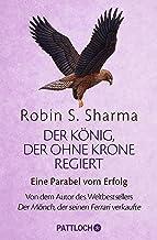 Der König, der ohne Krone regiert: Eine Parabel vom Erfolg (German Edition)
