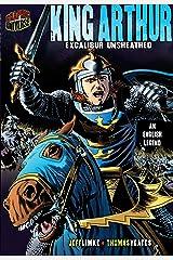 King Arthur: Excalibur Unsheathed [An English Legend] (Graphic Myths and Legends) Kindle Edition