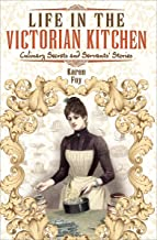 Life in the Victorian Kitchen: Culinary Secrets and Servants' Stories