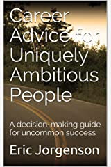 Career Advice for Uniquely Ambitious People: A decision-making guide for uncommon success (English Edition) eBook Kindle