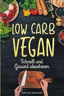 Low Carb VEGAN - SCHNELL und Gesund ABNEHMEN (Low Carb Kochb