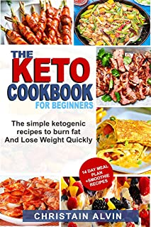 THE KETO COOKBOOK FOR BEGINNERS: The simple ketogenic recipe to burn fat and lose weight quickly