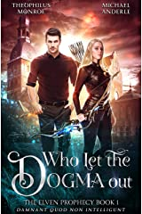 Who Let the Dogma Out (The Elven Prophecy Book 1) Kindle Edition