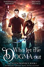 Who Let the Dogma Out (The Elven Prophecy Book 1)