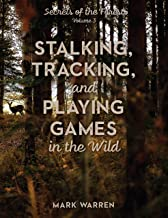 Stalking, Tracking, and Playing Games in the Wild: Secrets of the Forest: Volume 3
