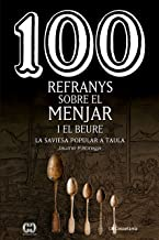 100 refranys sobre el menjar i el beure: La saviesa popular a taula (De 100 en 100 Book 66) (Catalan Edition)