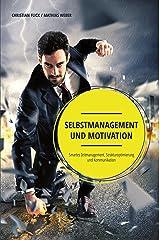 Selbstmanagement und Motivation: Smartes Zeitmanagement, Strukturoptimierung und Kommunikation Kindle Ausgabe