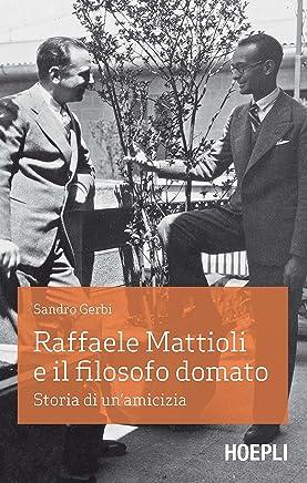 Raffaele Mattioli e il filosofo domato: Storia di unamicizia