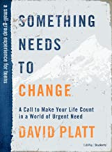 Something Needs to Change – Teen Bible Study Book: A Call to Make Your Life Count in a World of Urgent Need