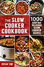 The Slow Cooker Cookbook: 1000 Easy and Delicious Slow Cooker Recipes