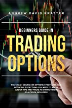 BEGINNERS GUIDE IN TRADING OPTIONS: The Crash Course on Options Strategies and Methods. Everything you need to know  About Tips and Tricks to Swing Trade  (Playbook Included)
