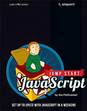Jump Start JavaScript: Get Up to Speed With JavaScript in a Weekend