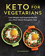 Best Keto for Vegetarians: Lose Weight and Improve Health on a Plant-Based Ketogenic Diet Review