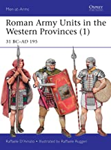 Roman Army Units in the Western Provinces (1): 31 BC–AD 195 (Men-at-Arms Book 506)