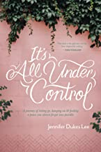 It's All Under Control: A Journey of Letting Go, Hanging On, and Finding a Peace You Almost Forgot Was Possible PDF
