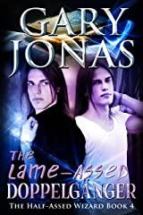 The Lame-Assed Doppelganger (The Half-Assed Wizard Book 4) Kindle Edition