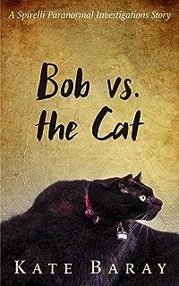 Bob vs. the Cat: A Spirelli Paranormal Investigations Story