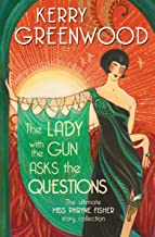 The Lady with the Gun Asks the Questions: The ultimate Miss Phryne Fisher collection