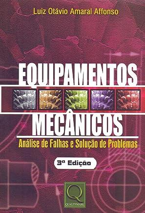 Equipamentos Mecânicos. Análise de Falhas e Solução de Problemas