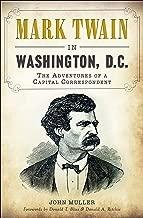 Mark Twain in Washington, D.C.: The Adventures of a Capital Correspondent